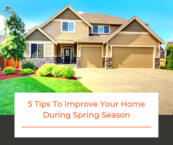 5 Tips To Improve Your Home During Spring Season